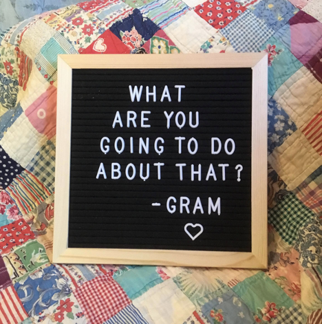 What are you going to do about that? My Gram's question.